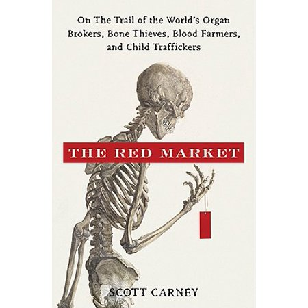 - The Red Market : On the Trail of the World's Organ Brokers, Bone Thieves, Blood Farmers, and Child Traffickers