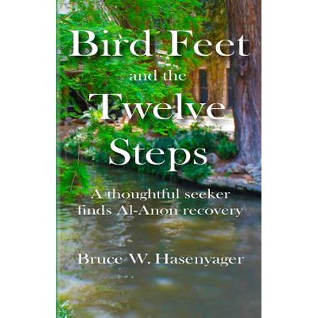 Bird Feet and the Twelve Steps : A Thoughtful Seeker Finds Al-Anon (Working The 12 Steps Of Al Anon)