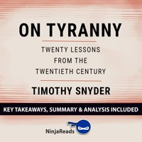 On Tyranny: Twenty Lessons from the Twentieth Century by Timothy Snyder: Key Takeaways, Summary & Analysis Included - Audiobook