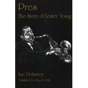 Pres : The Story of Lester Young