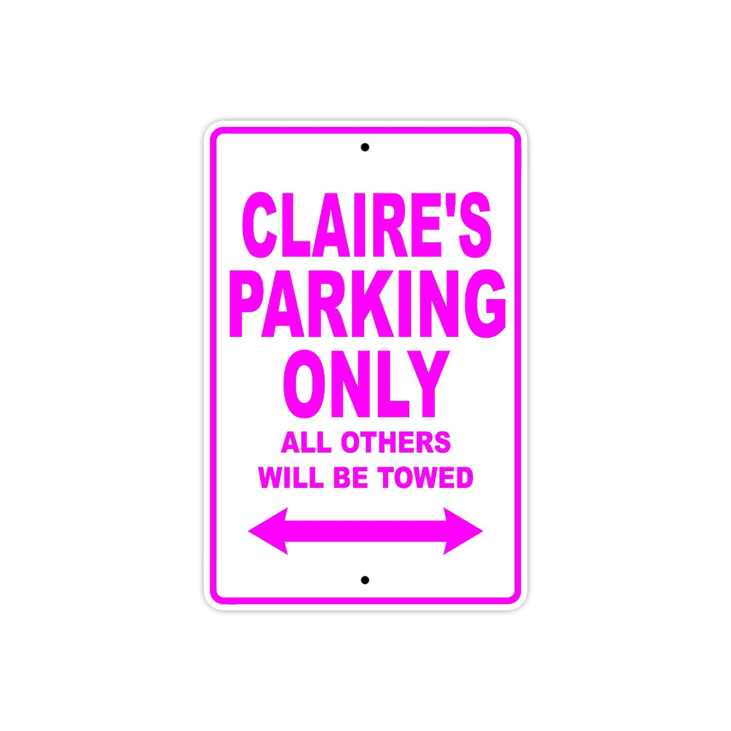 "Claire's Parking Only All Others Will Be Towed Name Gift Novelty Metal Aluminum 8""x12"" Sign"