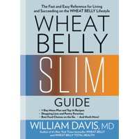 Wheat Belly Slim Guide : The Fast and Easy Reference for Living and Succeeding on the Wheat Belly Lifestyle