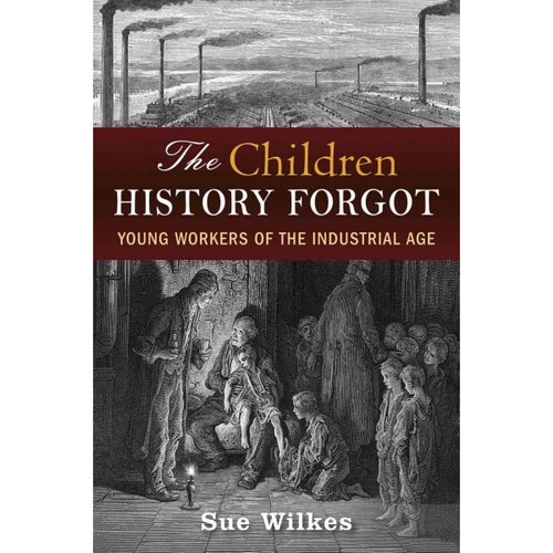 The Children History Forgot: Young Workers of the Industrial Age