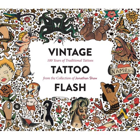 Vintage Tattoo Flash : 100 Years of Traditional Tattoos from the Collection of Jonathan Shaw