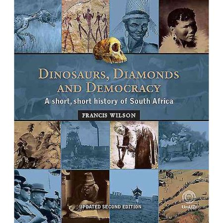 Dinosaurs  Diamonds And Democracy  A Short  Short History Of South Africa