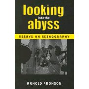 Looking Into the Abyss : Essays on Scenography
