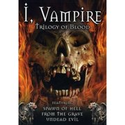 I, Vampire: Trilogy Of Blood Blood Spawn   From The Grave   Undead Evil by