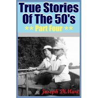 True Stories Of The 50's Part Four - eBook