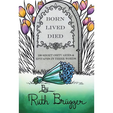 Born Lived Died : 100 Short Obituaries & Epitaphs in Three Words](Tombstone Epitaph Funny)
