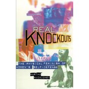 Real Knockouts : The Physical Feminism of Women's Self-Defense