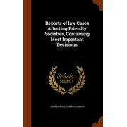 Reports of Law Cases Affecting Friendly Societies, Containing Most Important Decisions