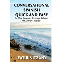 Conversational Spanish Quick and Easy: The Most Innovative and Revolutionary Technique to Learn the Spanish Language. (Paperback)