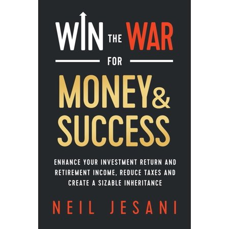 Win the War for Money and Success: Enhance Your Investment Return and Retirement Income, Reduce Taxes and Create a Sizable Inheritance (Best Investments For Retirement Income)