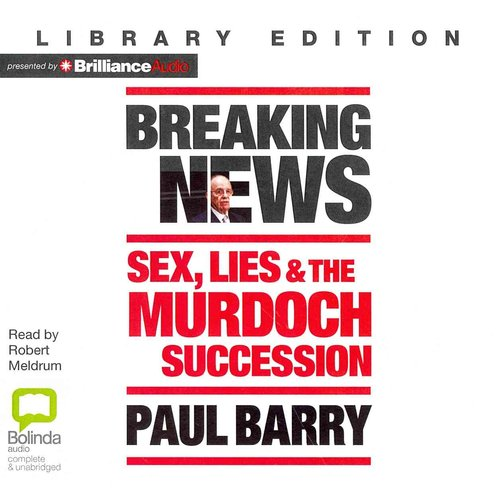Breaking News: Sex, Lies & the Murdoch Succession: Library Edition