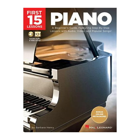 First 15 Lessons - Piano : A Beginner's Guide, Featuring Step-By-Step Lessons with Audio, Video, and Popular Songs!