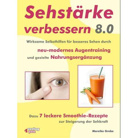Sehstärke verbessern 8.0 – Wirksame Selbsthilfen für besseres Sehen durch neu-modernes Augentraining und gezielte Nahrungsergänzung - eBook (Sehen Durch Sonnenbrille)