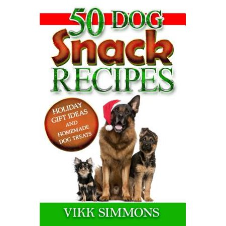 50 Dog Snack Recipes : Holiday Gift Ideas and Homemade Dog Recipes](Homemade Halloween Gift Basket Ideas)