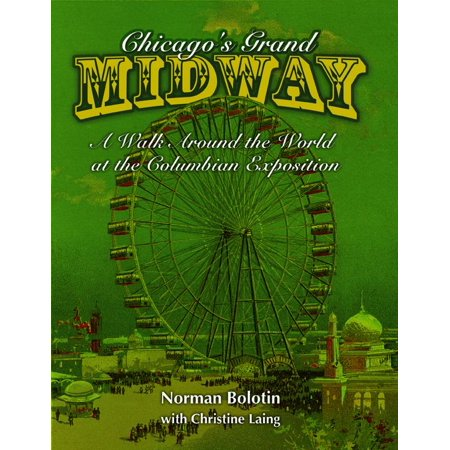 Chicago's Grand Midway : A Walk around the World at the Columbian