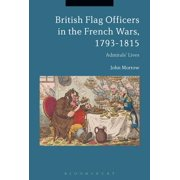 British Flag Officers in the French Wars, 1793-1815: Admirals' Lives (Hardcover)