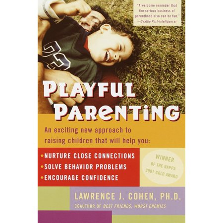 Playful Parenting : An Exciting New Approach to Raising Children That Will Help You Nurture Close Connections, Solve Behavior Problems, and Encourage