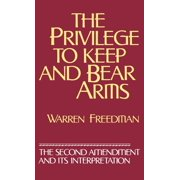 The Privilege to Keep and Bear Arms (Hardcover)