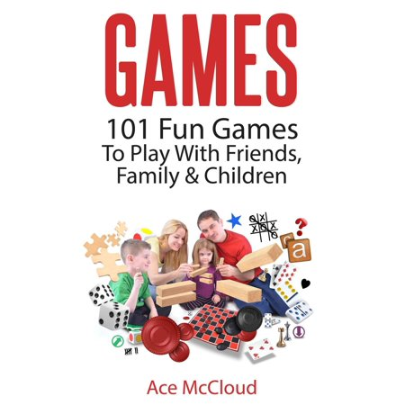 Games: 101 Fun Games To Play With Friends, Family & Children - eBook](Fun Family Games To Play)