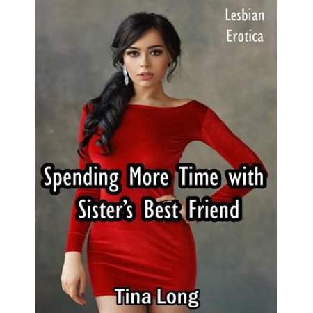 Spending More Time With Sister's Best Friend: Lesbian Erotica -