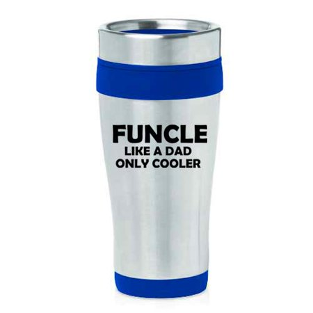 16 oz Insulated Stainless Steel Travel Mug Funcle Like A Dad Only Cooler Funny Fun Uncle