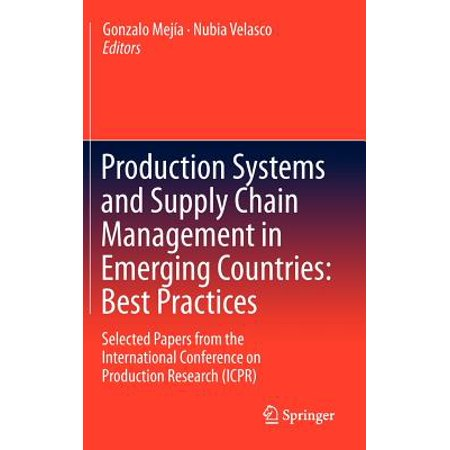 Production Systems and Supply Chain Management in Emerging Countries: Best Practices : Selected Papers from the International Conference on Production Research