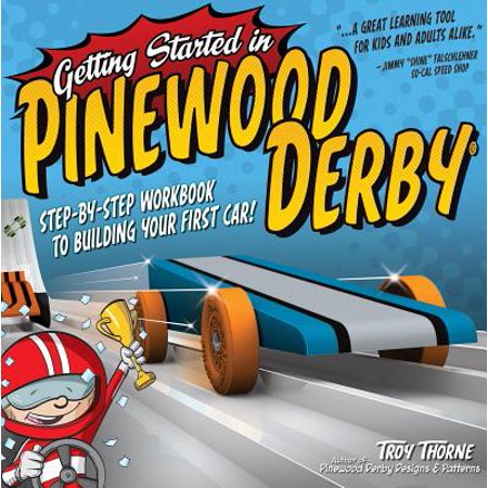 Getting Started in Pinewood Derby : Step-By-Step Workbook to Building Your First Car!