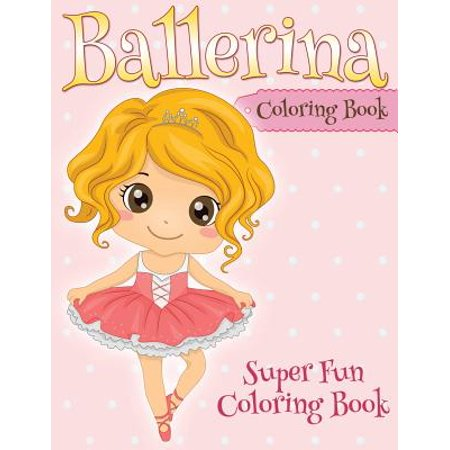 Ballerina Coloring Book : Super Fun Coloring Book