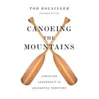 Canoeing the Mountains: Christian Leadership in Uncharted Territory (Hardcover)