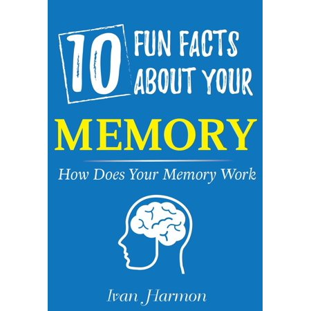 10 Fun Facts About Your Memory: How Does Your Memory Work (Ivan Harmon's Series) - eBook - Top 10 Fun Facts About Halloween