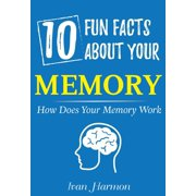 10 Fun Facts About Your Memory: How Does Your Memory Work (Ivan Harmon's Series) - eBook
