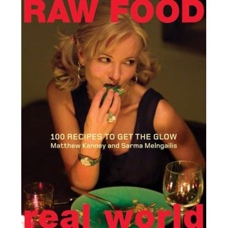 Raw Food Real World  100 Recipes To Get The Glow