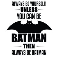"Vinyl Adhesive DC Comics Superhero Batman Quotes Wall Decal | Always Be Yourself Unless You Can Be Batman Then Always Be Batman - 15"" x 20"" DIY Stick And Peel Home Kids Bedroom Decoration Sticker"