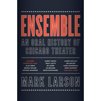 Ensemble: An Oral History of Chicago Theater (Hardcover)