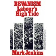 Bevanism : Labour's High Tide