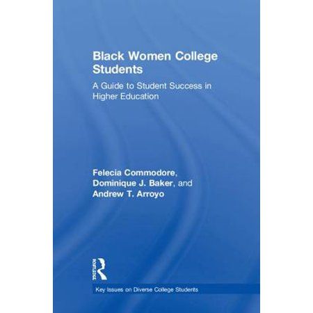 Black Women College Students : A Guide to Student Success in Higher (Black Male Student Success In Higher Education)
