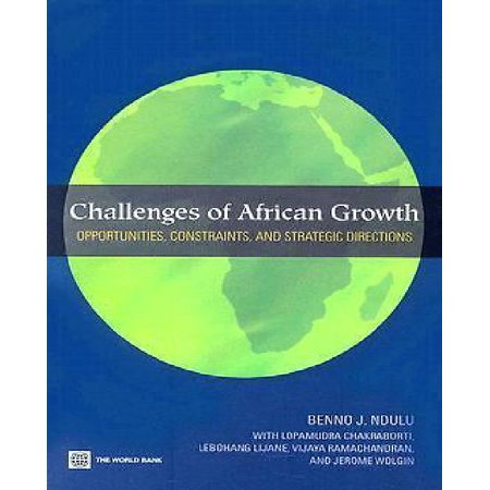 Challenges Of African Growth  Opportunities  Constraints  And Strategic Directions