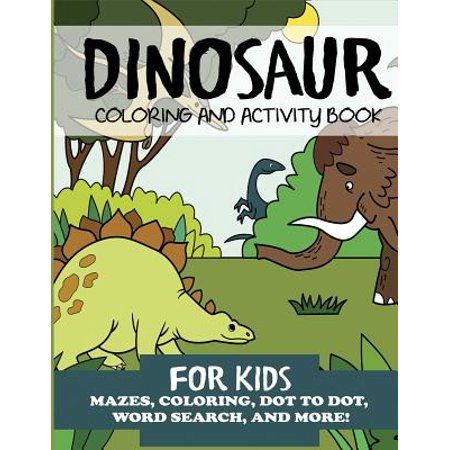 Dinosaur Coloring and Activity Book for Kids : Mazes, Coloring, Dot to Dot, Word Search, and More! (Halloween Activities Word Search)