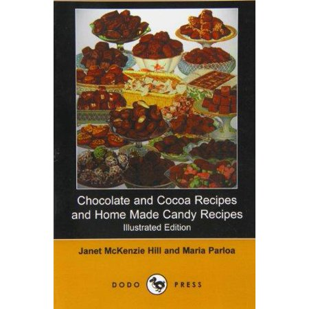 Chocolate And Cocoa Recipes And Home Made Candy Recipes  Illustrated Edition   Dodo Press