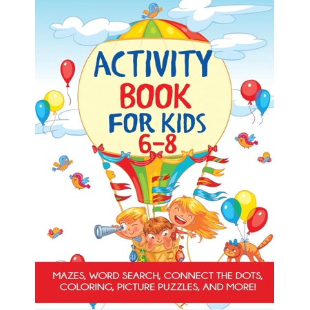 Activity Book for Kids 6-8 : Mazes, Coloring, Dot to Dot, Word Search, and