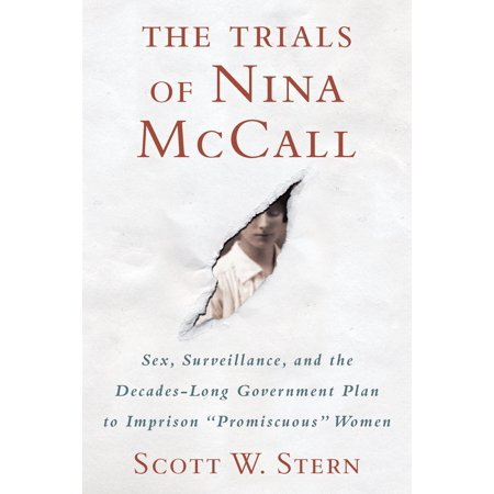 "The Trials of Nina McCall : Sex, Surveillance, and the Decades-Long Government Plan to Imprison ""Promiscuous"" Women"