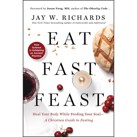 Eat, Fast, Feast: Heal Your Body While Feeding Your Soul--A Christian Guide to Fasting (Paperback)