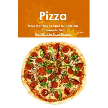 The Ultimate Pizza - Pizza: More than 225 Recipes for Delicious Homemade Pizza - The Ultimate Pizza Manual - eBook