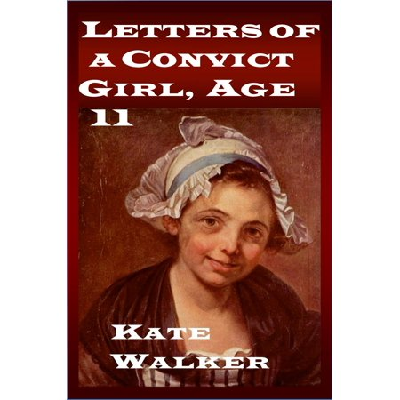Girl Convicts (Letters of a Convict Girl, Age 11 -)