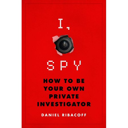 I, Spy : How to Be Your Own Private Investigator