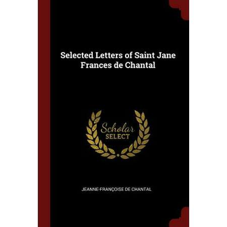 Selected Letters of Saint Jane Frances de Chantal (Feels Like Home To Me Chantal Kreviazuk)