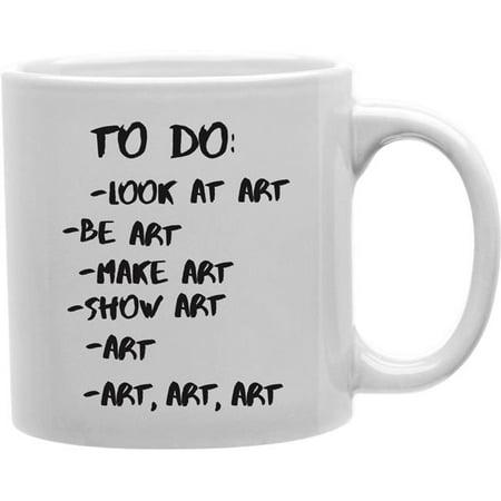 Imaginarium Goods CMG11-IGC-TODOART To Do - Look At Art, Be Art, Make Art, Show Art, Art, Art, Art Mug - image 1 of 1